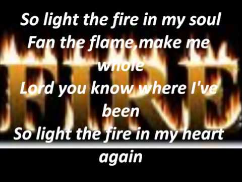 light the fire in my heart again