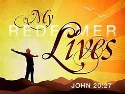 My redeemer Lives John20_27