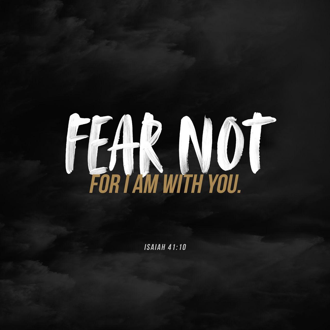 Fear Not Isaiah 41v10