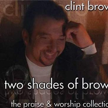 Clint Brown Two Shades of Brown Praise and Worship